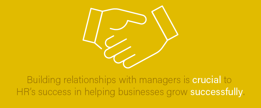Building relationships with managers is crucial to HR's success in helping businesses grow successfully.