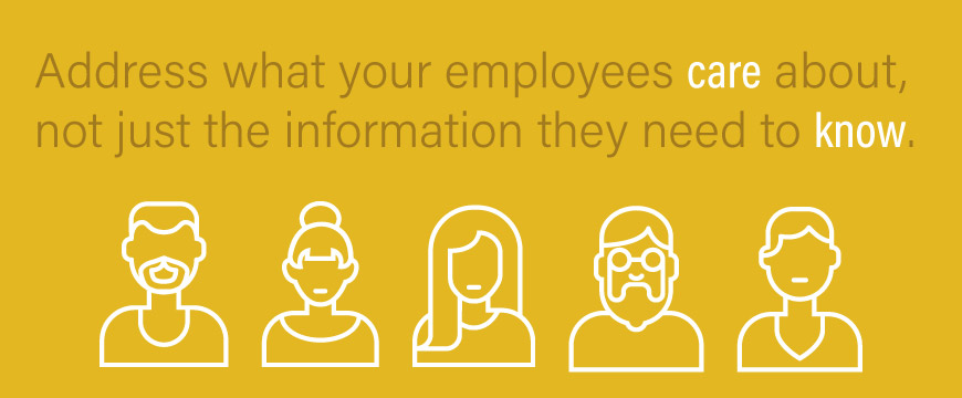 Address what your employees care about, not just the information they need to know