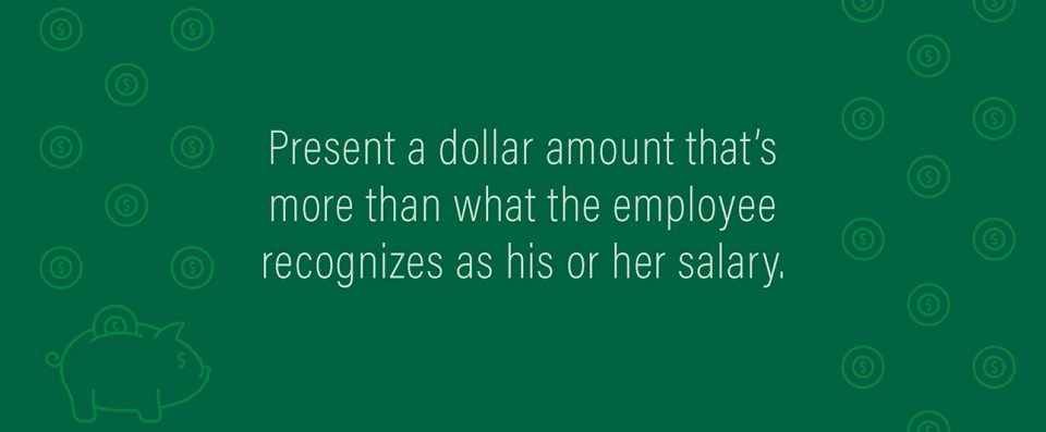 Graphic: Present a dollar amount that's more than what the employee recognizes as his or her salary