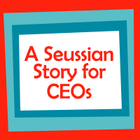 A Seussian Story for CEOs